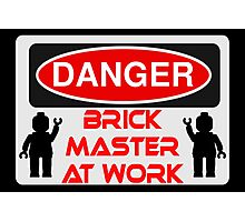 Danger Brick Master at Work Sign Photographic Print