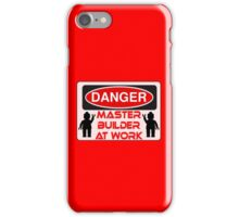 Danger Master Builder at Work Sign  iPhone Case/Skin