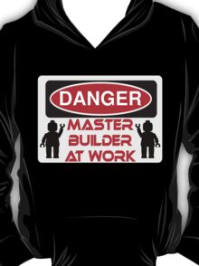 Danger Master Builder at Work Sign  T-Shirt