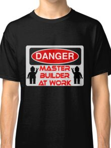 Danger Master Builder at Work Sign  Classic T-Shirt