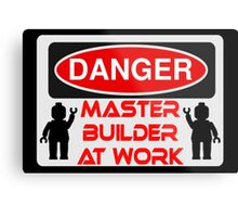 Danger Master Builder at Work Sign  Metal Print