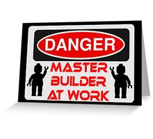 Danger Master Builder at Work Sign  Greeting Card