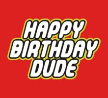 HAPPY BIRTHDAY DUDE in brick font by Customize My Minifig by ChilleeW
