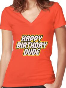 HAPPY BIRTHDAY DUDE Women's Fitted V-Neck T-Shirt
