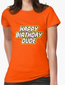 HAPPY BIRTHDAY DUDE Womens Fitted T-Shirt