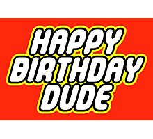 HAPPY BIRTHDAY DUDE Photographic Print