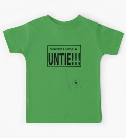 Dyslexics of the world UNTIE!!! Kids Tee