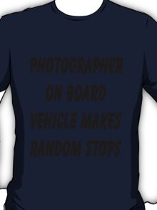 Photographer on board vehicle makes random stops T-Shirt