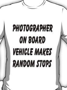 Photographer on board vehicle makes random stops T-Shirt