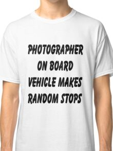 Photographer on board vehicle makes random stops Classic T-Shirt