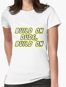 BUILD ON DUDE, BUILD ON Womens Fitted T-Shirt