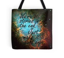 We're all stories in the end... Tote Bag