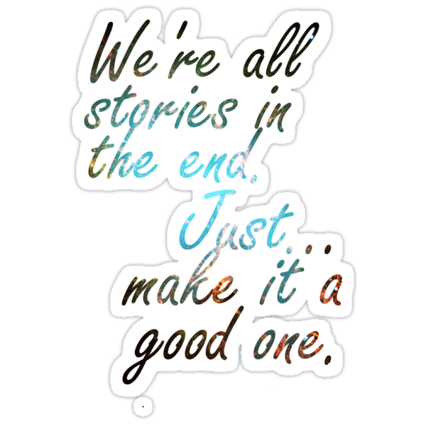 We're all stories in the end... by minorbubbles