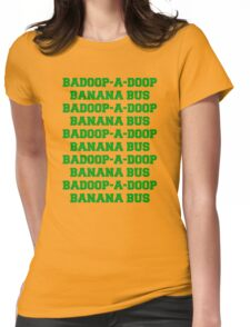 BADOOP-A-DOOP BANANA BUS Womens Fitted T-Shirt