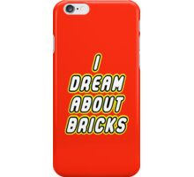 I DREAM ABOUT BRICKS iPhone Case/Skin