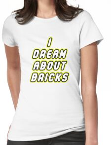 I DREAM ABOUT BRICKS Womens Fitted T-Shirt