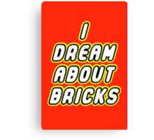 I DREAM ABOUT BRICKS Canvas Print