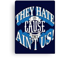 They Hate Us Cause They Ain't Us! Canvas Print