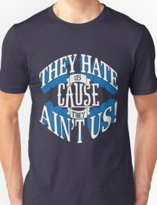 They Hate Us Cause They Ain't Us! T-Shirt