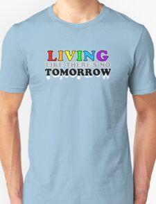 Living Like There's No Tomorrow Unisex T-Shirt