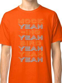 Mocking  Bird Classic T-Shirt