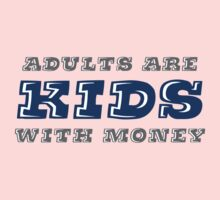 Adults are Kids with Money Kids Clothes