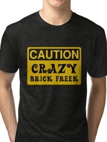 Caution Crazy Brick Freek Sign Tri-blend T-Shirt