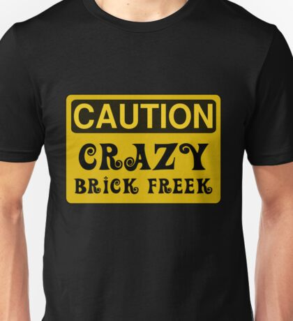 Caution Crazy Brick Freek Sign Unisex T-Shirt