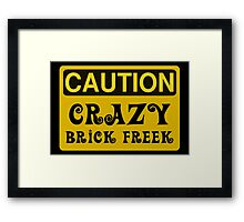 Caution Crazy Brick Freek Sign Framed Print