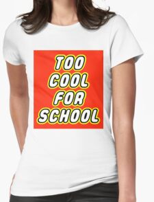 TOO COOL FOR SCHOOL Womens Fitted T-Shirt