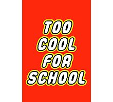 TOO COOL FOR SCHOOL  Photographic Print