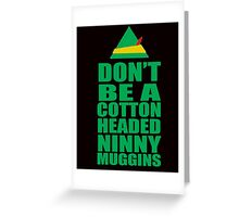 DON'T BE A COTTON HEADED NINNY MUGGINS Greeting Card