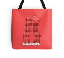 Just can't get enough of you  Tote Bag