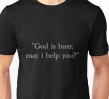 god is busy - white text Unisex T-Shirt