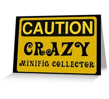 Caution Crazy Minifig Collector Sign Greeting Card