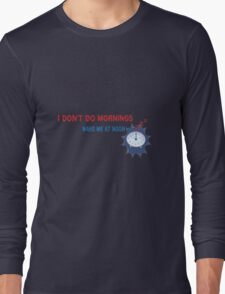 I Don't Do Mornings Long Sleeve T-Shirt