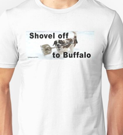 Shovel Off to Buffalo Unisex T-Shirt