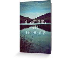The Worst Things in Life Come Free to Us Greeting Card