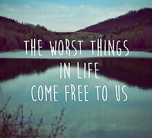 The Worst Things in Life Come Free to Us by Sarah Huntington