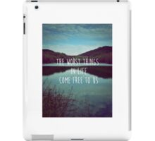 The Worst Things in Life Come Free to Us iPad Case/Skin