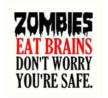 ZOMBIES EAT BRAINS. DON'T WORRY YOU'RE SAFE Art Print