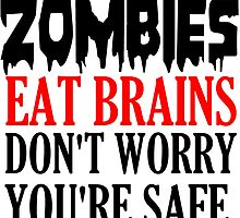 ZOMBIES EAT BRAINS. DON'T WORRY YOU'RE SAFE by Divertions