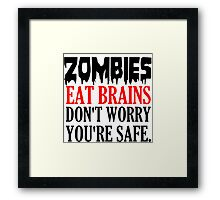 ZOMBIES EAT BRAINS. DON'T WORRY YOU'RE SAFE Framed Print