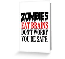 ZOMBIES EAT BRAINS. DON'T WORRY YOU'RE SAFE Greeting Card
