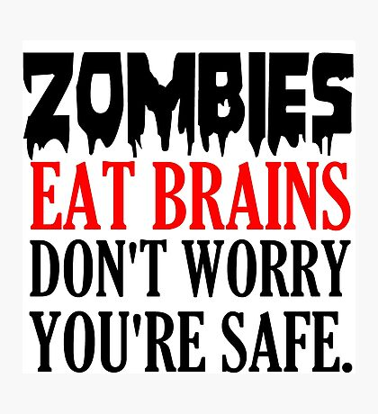 ZOMBIES EAT BRAINS. DON'T WORRY YOU'RE SAFE Photographic Print