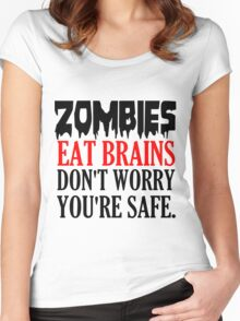 ZOMBIES EAT BRAINS. DON'T WORRY YOU'RE SAFE Women's Fitted Scoop T-Shirt