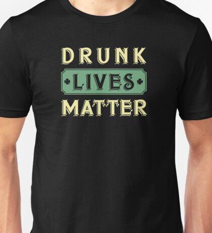 drunk lives matter, funny st patricks day 2017 irish Unisex T-Shirt