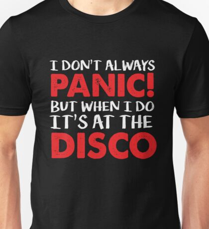 I Don't always Panic but when I do it's at the Disco - Funny Panic Attack  Unisex T-Shirt