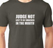 Judge Not... Unisex T-Shirt