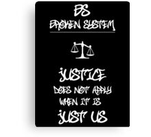 JUSTICE Does Not Apply When it is JUST US Canvas Print